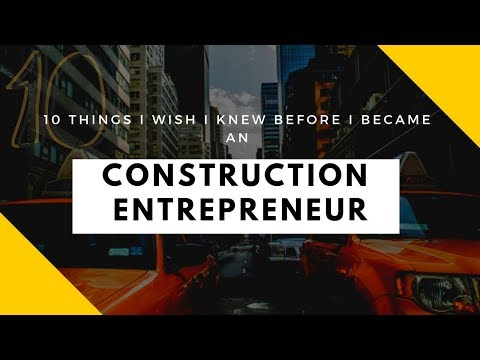 10 Things I Wish I Knew Before I Became A Licensed General Contractor - Construction Entrepreneurs