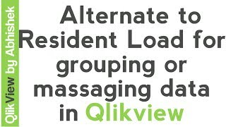 qlikview tutorials   alternate to resident load for grouping or massaging data in qlikview