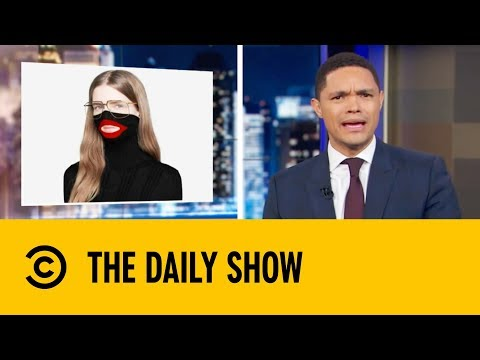 What In The World Were Gucci Thinking? | The Daily Show with Trevor Noah