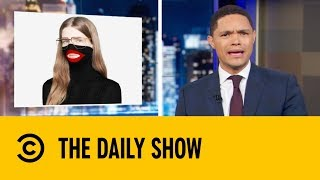 What In The World Were Gucci Thinking The Daily Show with Trevor Noah