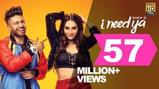 I Need Ya (Full Punjabi Video Song) – Sukhe