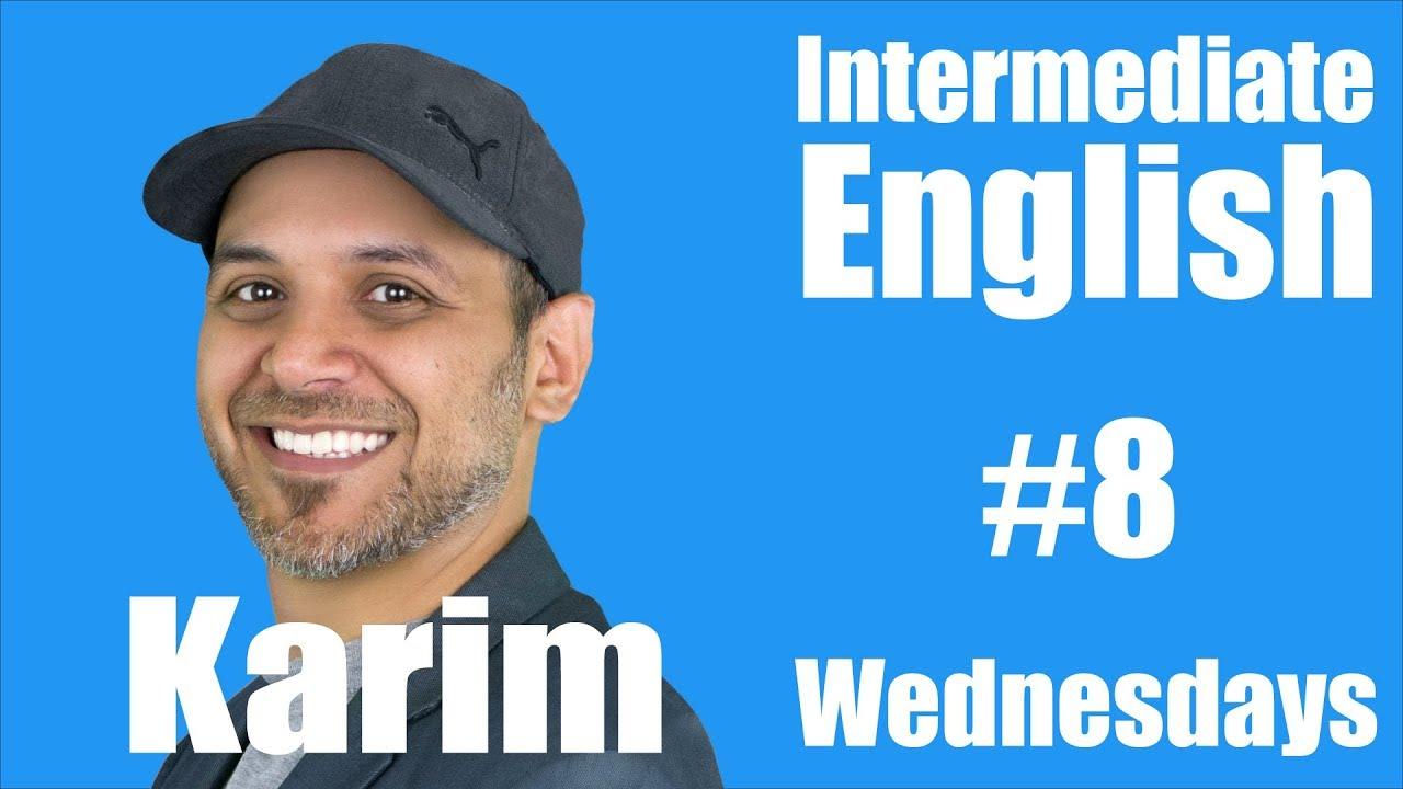 Intermediate English with Karim #8