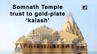 Somnath Temple trust to gold-plate 'kalash'