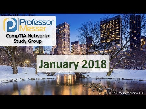 Professor Messer's Network+ Study Group - January 2018