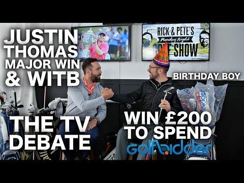 JUSTIN THOMAS WINS, WITB, PETE'S BIRTHDAY & WIN £200!!!