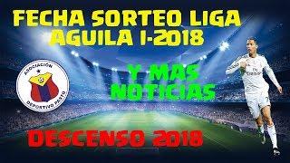 FECHA SORTEO LIGA AGUILA I-2018 DESCENSO 2018 Y MAS NOTICIAS | Sebas Alejo