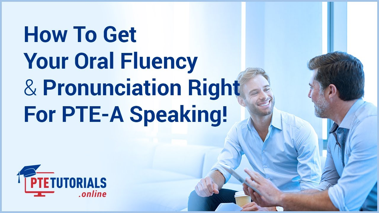 How to Get Your Oral Fluency & Pronunciation Right for PTE-A Speaking!