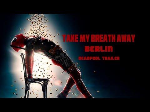 Take my breath away - Berlin (Deadpool 2 Trailer song)
