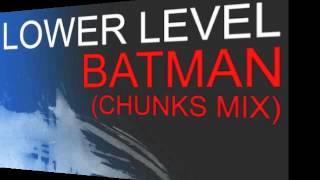 Lower Level - Batman (Chunks Mix)