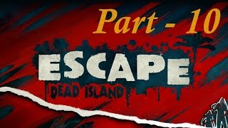 Escape Dead Island Walkthrough Gameplay - Part 10
