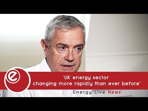 'UK energy sector  changing more rapidly than ever before' | Energy Live News