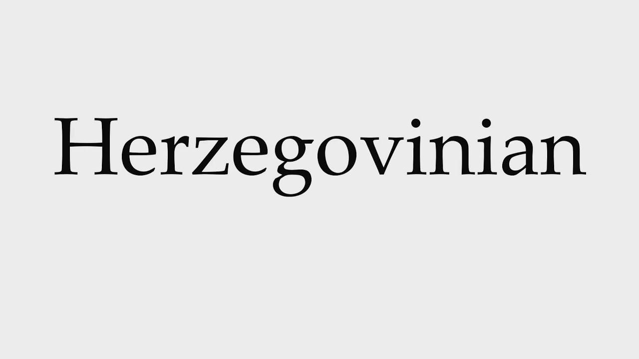 How To Pronounce Herzegovinian