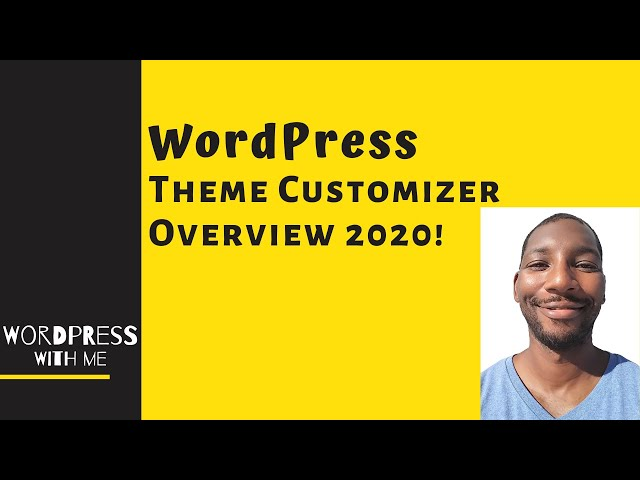WordPress Themes And Customizer  Overview 2020!!