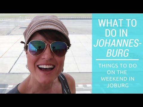 What To Do In Johannesburg - Things To Do On The Weekend In Joburg.