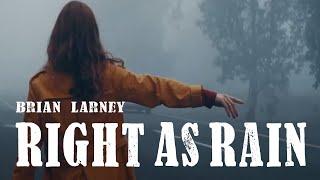 Brian Larney - Right as Rain (Music Video)