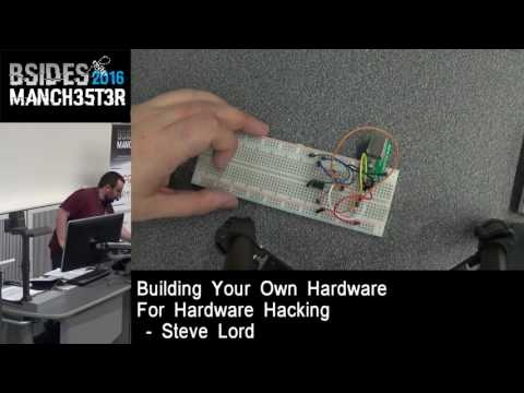 2016 - Steve Lord - Building your own hardware for hardware hacking