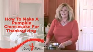 How To Make Pumpkin Cheesecake For Thanksgiving By Leanne Ely