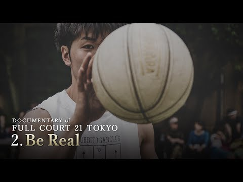 Ep2 : Be Real - DOCUMENTARY of FULL COURT 21 TOKYO