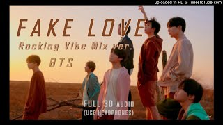 BTS 방탄소년단 - (FULL 3D audio) FAKE LOVE (Rocking Vibe Mix)