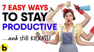 7 Easy Ways To Stay Productive and Achieve All Your Goals