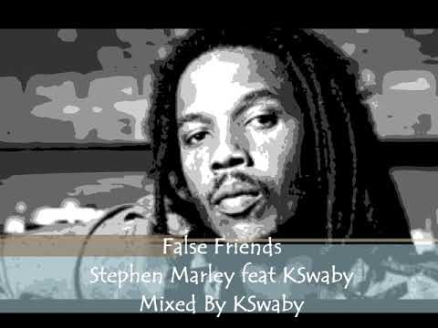 False Friends - Stephen Marley feat KSwaby - Mixed By KSwaby