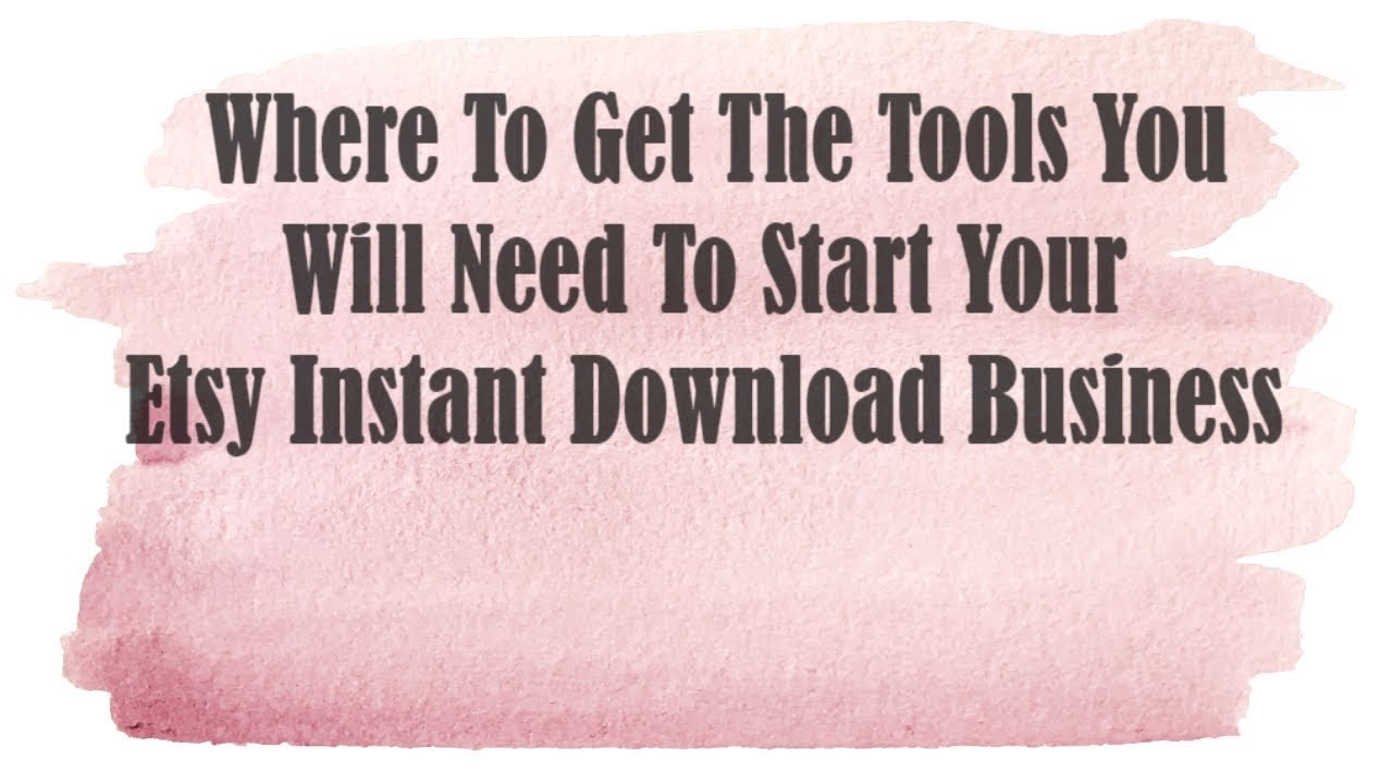 Where To Get The Tools You Need To Start Your Etsy Instant Download Business