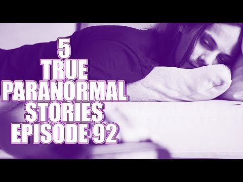 5 TRUE PARANORMAL STORIES EPISODE 92