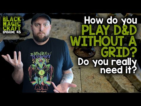 How do you play D&D without a grid? Do you need a grid?  (Black Magic Craft Episode 045)