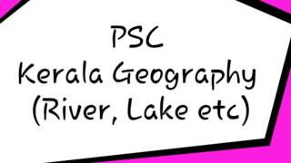 Kerala Psc Selected Geography ( River, Lake) QUESTIONS & ANSWER