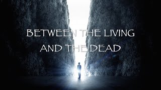 Between The Living And The Dead Pt. 2