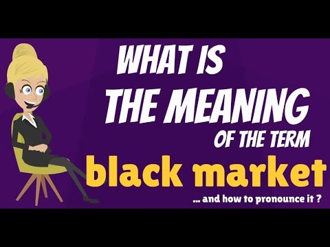 What is BLACK MARKET? What does BLACK MARKET mean? BLACK MARKET meaning, definition & explanation