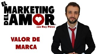 Valor de Marca - El Marketing del Amor
