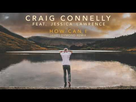 Craig Connelly feat. Jessica Lawrence - How Can I (James Dymond Remix)