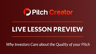 Pitch Creator Live Lesson Preview: Why Investors Care about the Quality of your Pitch