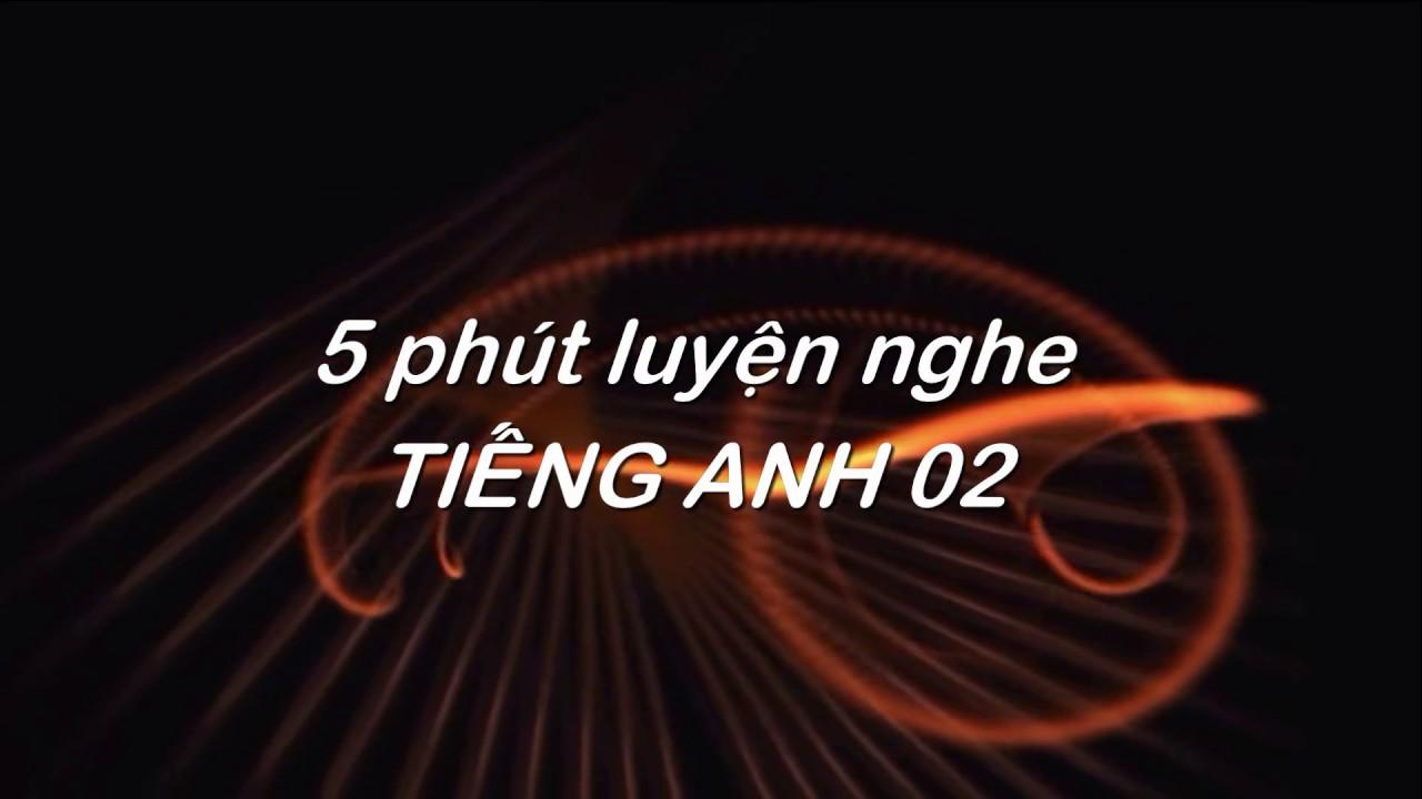 5 phút luyện nghe tiếng Anh 02
