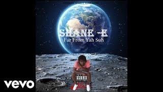 Shane E - Far From Yah Suh (Audio)