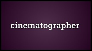 Cinematographer Meaning
