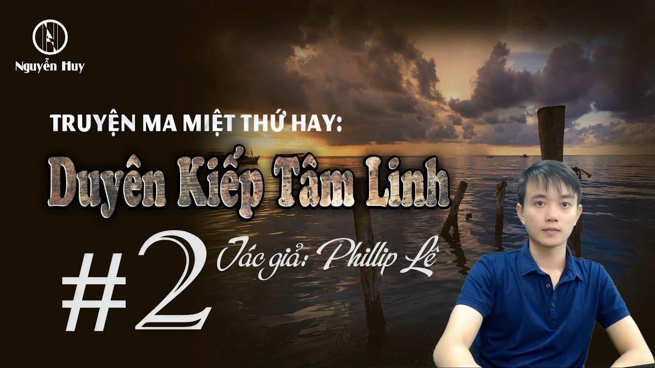 [Phần 2] DUYÊN KIẾP TÂM LINH - Truyện ma về Miệt Thứ hay - Nguyễn Huy diễn đọc