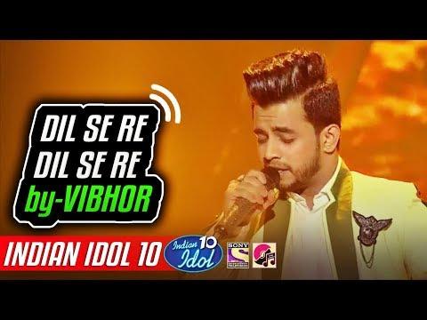 Dil Se Re - Vibhor - Indian Idol 10 - Neha Kakkar - 9 December 2018