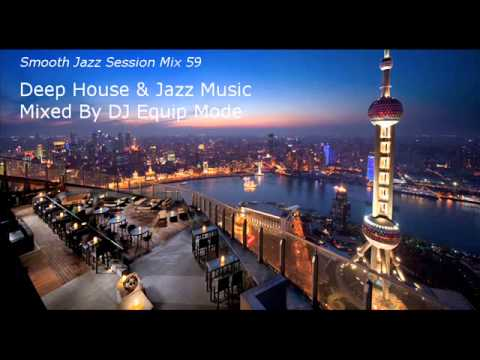 Smooth jazz session mix 59 deep house jazz music youtube for Jazz house music