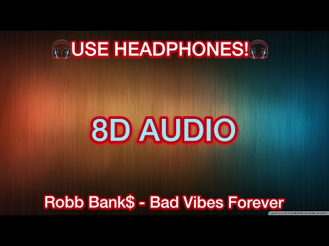 Robb Bank$ – Bad Vibes Forever (8D AUDIO)