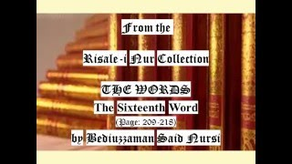 From the Risale-i Nur Collection, THE WORDS, The Sixteenth Word, Page:209-218 , by Said Nursi