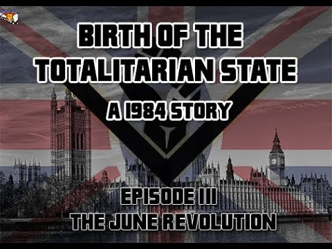 Birth of the Totalitarian State: A 1984 Story- Episode III: The June Revolution