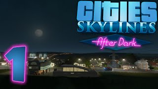 Cities Skylines: After Dark Gameplay Part 1 - DAY AND NIGHT CYCLES! - After Dark Expansion (DLC)