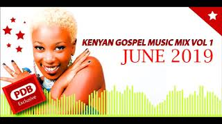 2019 NEW KENYA GOSPEL MIX JUNE 2019 Vol.1 (PDB EXCLUSIVE)