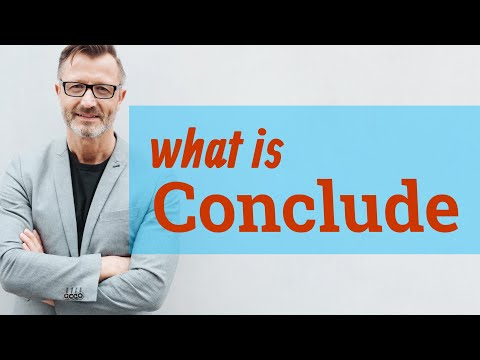 Conclude | Definition of conclude