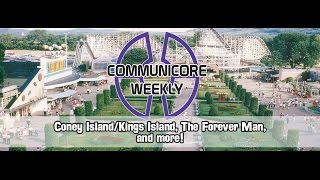 Communicore Weekly - Coney Island, Kings Island, The Forever Man, Blu-Rays, Bullwhip Griffin Trail