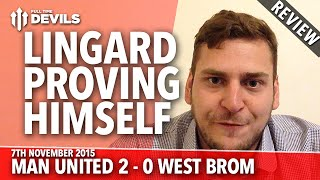 Lingard Proving Himself | Manchester United 2-0 West Brom | REVIEW