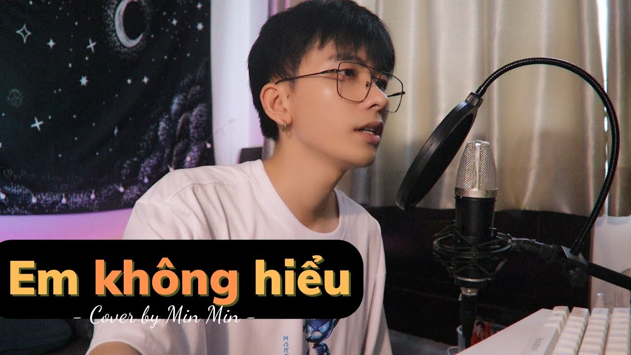 EM KHÔNG HIỂU | CHANGG ft. MINH HUY | COVER BY MIN MIN
