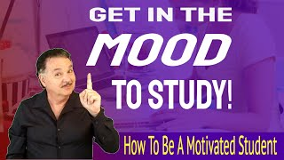 Get In The Mood To Study!  How To Be A Motivated Student.